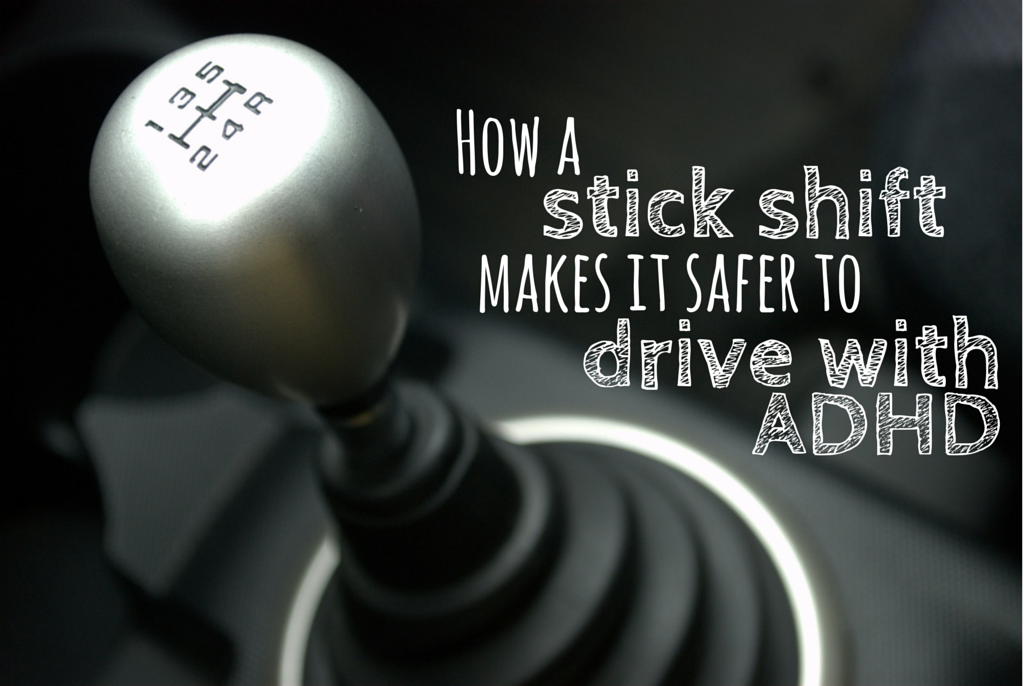 How a stick shift makes ADHD driving safer