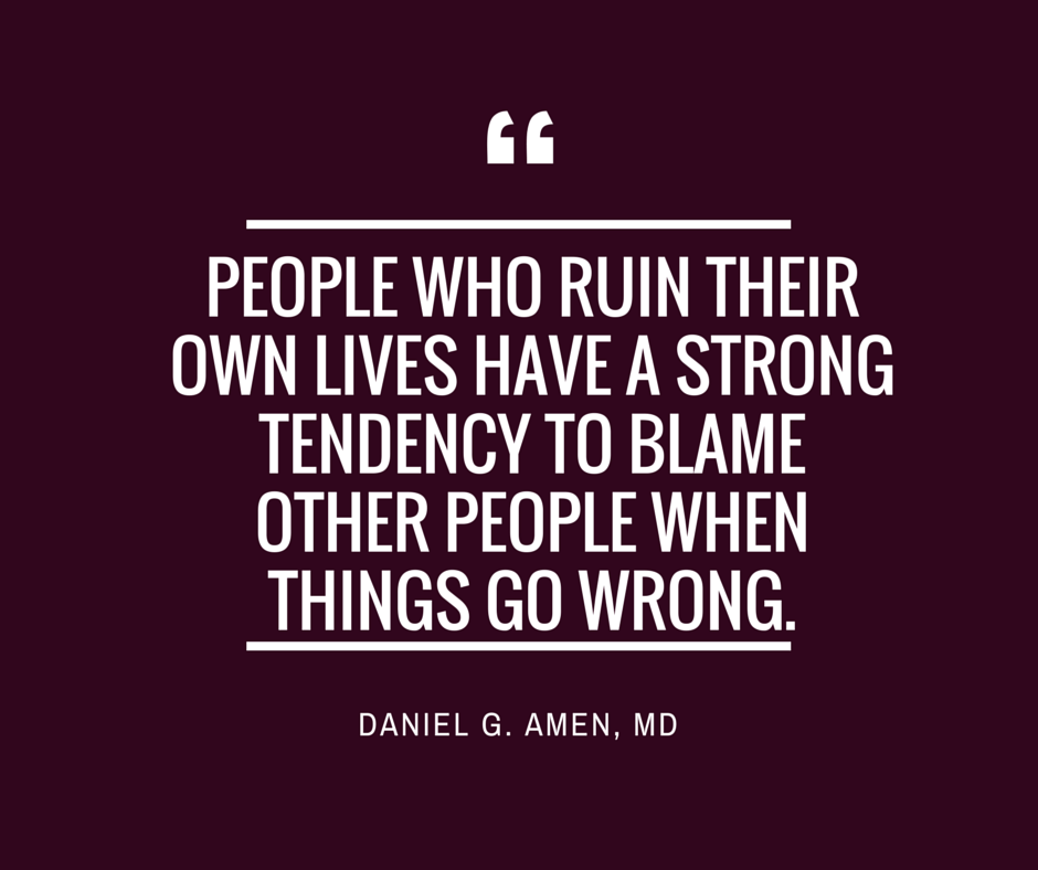 Daniel Amen blame shifting quote