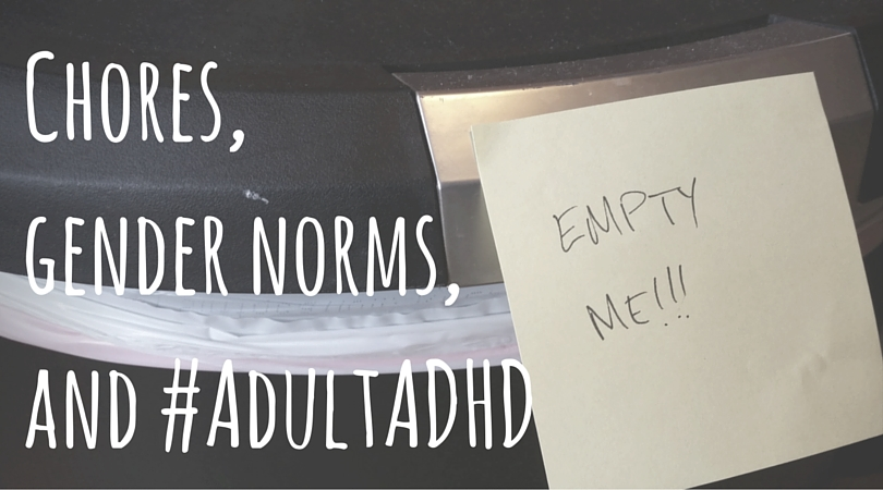 Chores, gender norms,and #AdultADHD
