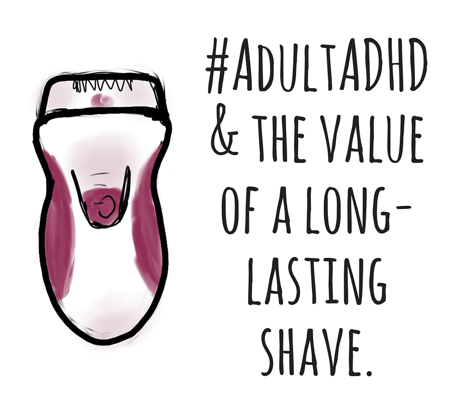 #AdultADHD and the value of a long-lasting shave